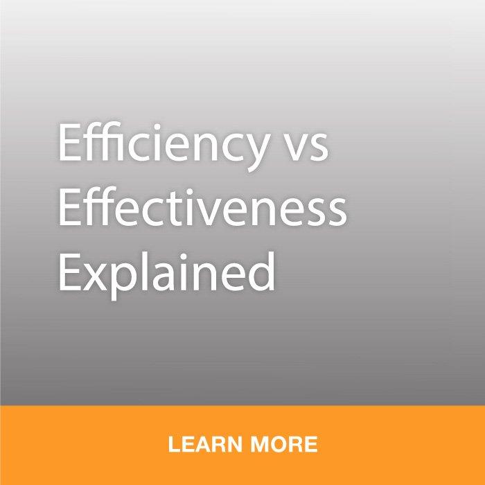 Efficiency vs Effectiveness Explained